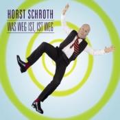 Horst Schroth - Was weg ist, ist weg
