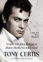 Tony Curtis. Vom Straßenjungen zum Hollywood-Star
