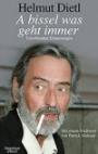Helmut Dietl - A bissel was geht immer: Unvollendete Erinnerungen